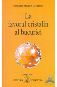 La Izvorul Cristalin Al Bucuriei de Omraam Mikhael Aivanhov