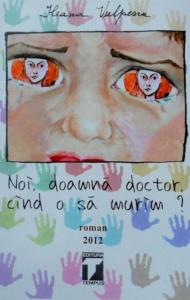Noi, doamna doctor, cind o sa murim? de Ileana Vulpescu