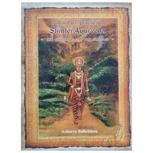 O abordare practica a Stiintei Ayurveda. Ghid calauzitor spre o viata sanatoasa de Acharya Balkrishna