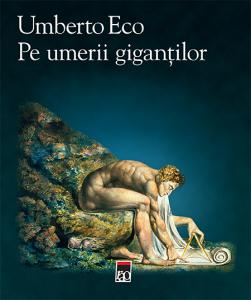 Pe umerii gigantilor Umberto Eco