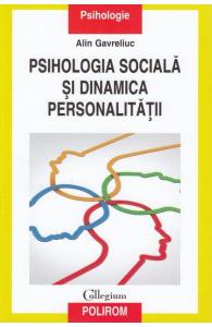 Psihologia sociala si dinamica personalitatii de Alin Gavreliuc