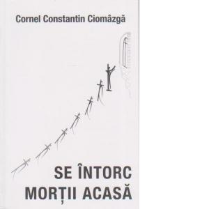 Se intorc mortii acasa de Cornel Constantin Ciomazga