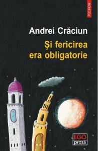 Si fericirea era obligatorie de Andrei Craciun