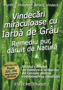 Vindecari miraculoase cu iarba de grau de Steve Meyerowitz