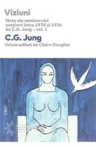Viziuni. Note ale seminarului sustinut intre 1930 si 1934 de C.G. Jung. Vol.1 de C.G. Jung, Claire Douglas
