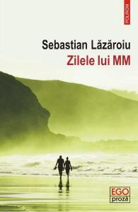 Zilele lui MM de Sebastian Lazaroiu