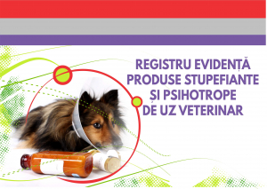 Registru produse stupefiante si psihotrope de uz veterinar