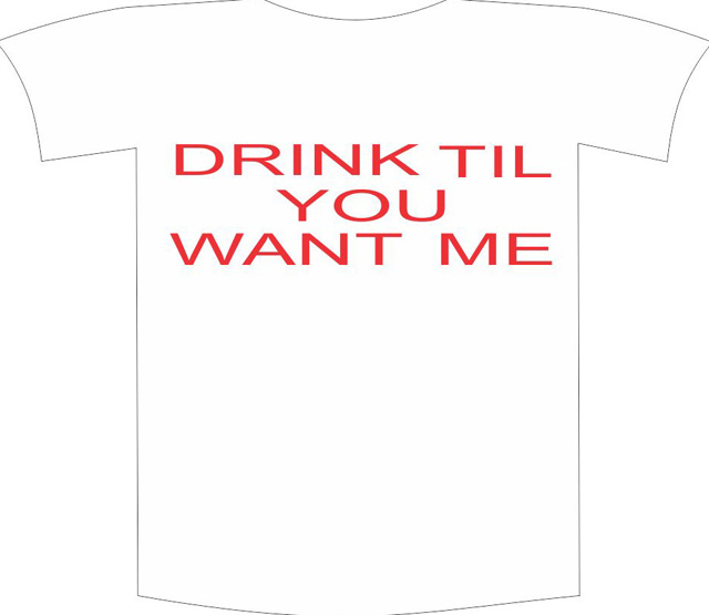 "Tricou imprimat ""Drink till you want me"""