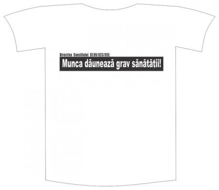 """Tricou imprimat """"Munca dauneaza"""""""