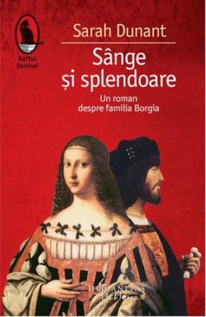 Sange si plendoare - Un roman despre familia Borgia, de Sarah Dunant