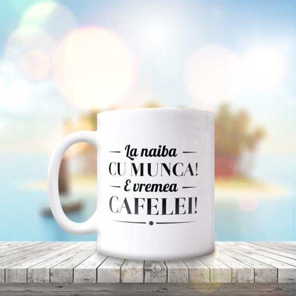 Cana La Naiba Cu Munca! E Vremea Cafelei! 250 ML 1