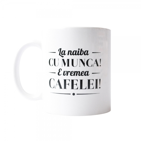 Cana La Naiba Cu Munca! E Vremea Cafelei! 250 ML 2