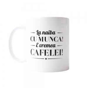 Cana La Naiba Cu Munca! E Vremea Cafelei! 250 ML2
