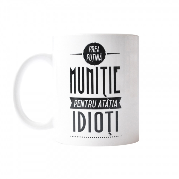 Cana Prea Putina Munitie Pentru Atatia Idioti 250 ML