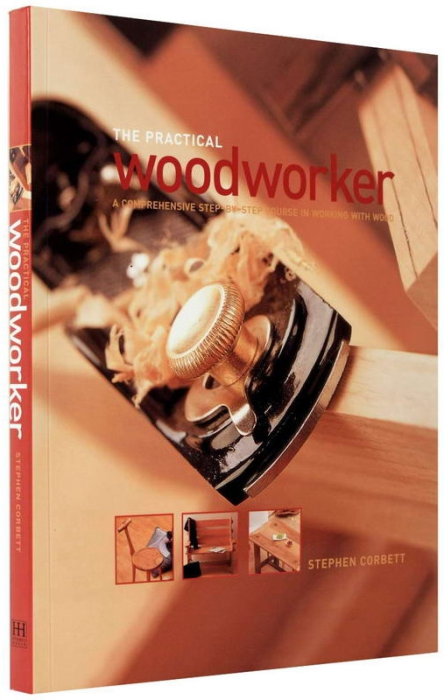 The Practical Woodworker. A step-by-step course for working with wood 0