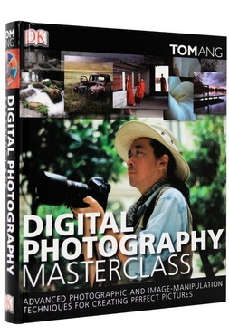 Digital Photography Masterclass: Advanced Photographic and Image-manipulation Techniques for Creating Perfect Pictures [0]