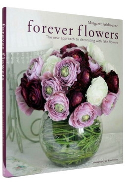 Forever Flowers: The New Approach to Decorating with Fake Flowers [0]