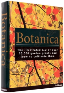 Botanica: The Illustrated A-Z of Over 10,000 Garden Plants and How to Cultivate Them0