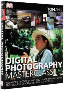 Digital Photography Masterclass: Advanced Photographic and Image-manipulation Techniques for Creating Perfect Pictures [1]