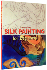 Silk Painting for Beginners (Fine Arts for Beginners) [1]