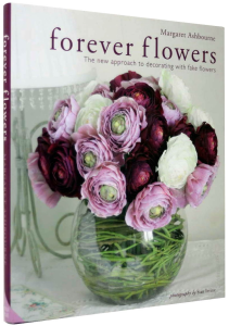 Forever Flowers: The New Approach to Decorating with Fake Flowers [1]