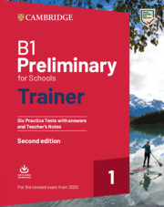 B1 Preliminary for Schools Trainer 1 for the Revised Exam from 2020. Six Practice Tests with Answers and Teacher's Notes with Downloadable Audio