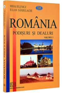 Romania. Podisuri si dealuri. vol 3