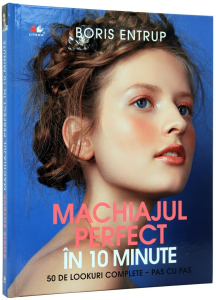 Machiajul perfect in 10 minute. 50 de lookuri complete - pas cu pas