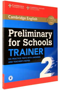 Preliminary for Schools Trainer 2. Six Practice Tests with Answers and Teacher's Notes with Audio