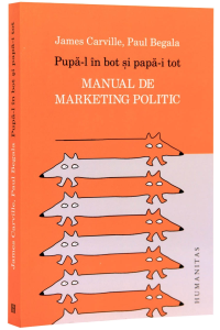 Pupă-l în bot şi papă-i tot. Manual de marketing politic
