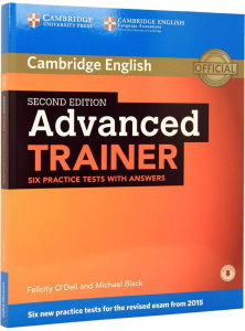 Advanced (CAE) Certificate Trainer 2015. Six Practice Tests With Answers